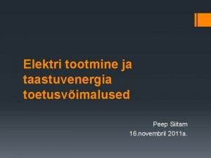 Elektri tootmine ja taastuvenergia toetusvimalused Peep Siitam 16