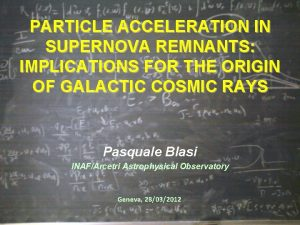 PARTICLE ACCELERATION IN SUPERNOVA REMNANTS IMPLICATIONS FOR THE