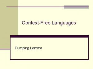 ContextFree Languages Pumping Lemma Pumping Lemma for CFL