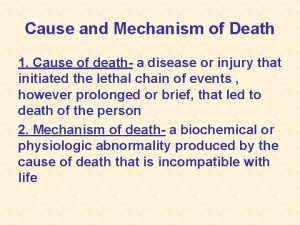Cause and Mechanism of Death 1 Cause of