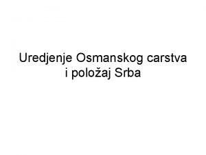 Uredjenje Osmanskog carstva i poloaj Srba Dravno uredjenje