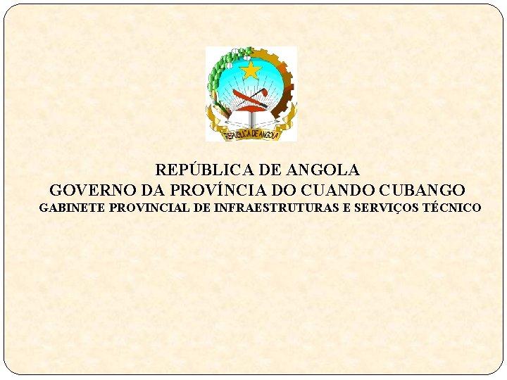 REPBLICA DE ANGOLA GOVERNO DA PROVNCIA DO CUANDO
