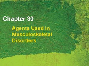 Chapter 30 Agents Used in Musculoskeletal Disorders Skeletal