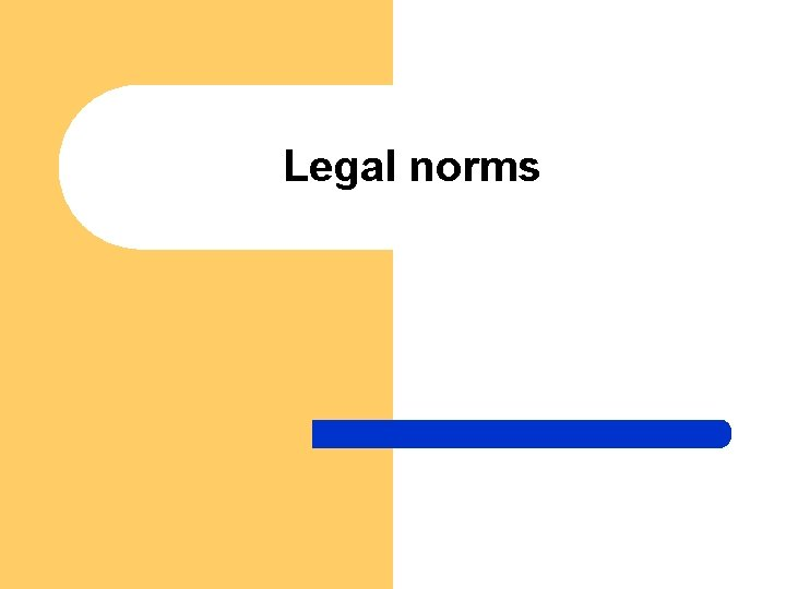Legal norms Legal norms definition l l Legal