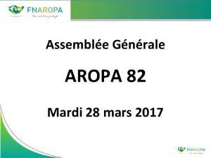 Assemble Gnrale AROPA 82 Mardi 28 mars 2017