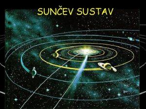SUNEV SUSTAV SUNCE najblia zvijezda Zemlji nalazi se