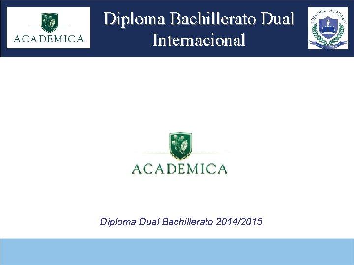 Diploma Bachillerato Dual Internacional Diploma Dual Bachillerato 20142015