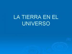 LA TIERRA EN EL UNIVERSO 1 UNIVERSO EVOLUCIN