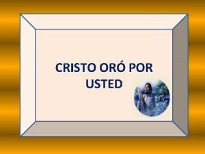 CRISTO OR POR USTED SABA USTED QUE ANTES
