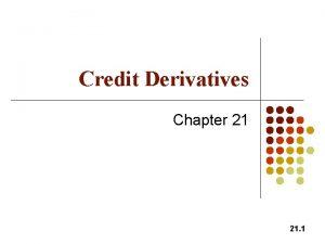 Credit Derivatives Chapter 21 21 1 Credit Derivatives