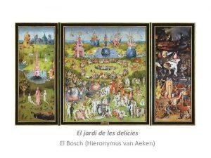 El jard de les delcies El Bosch Hieronymus