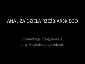 ANALIZA DZIEA RZEBIARSKIEGO Prezentacj przygotowaa mgr Magdalena Jdrzejczak
