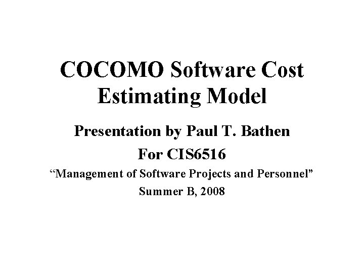 COCOMO Software Cost Estimating Model Presentation by Paul