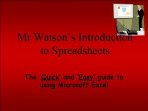 Mr Watsons Introduction to Spreadsheets The Quick and