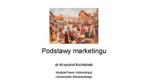 Podstawy marketingu dr Krzysztof Komiski Wydzia Prawa i