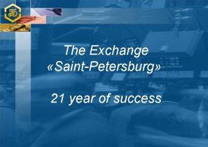 The Exchange SaintPetersburg 21 year of success History