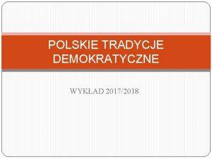 POLSKIE TRADYCJE DEMOKRATYCZNE WYKAD 20172018 FUNDAMENTY DEMOKRACJI POJCIE