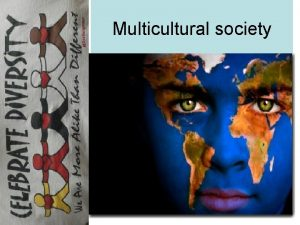 Multicultural society Multicultural society is a society where