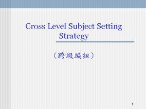 Cross Level Subject Setting Strategy 1 Cross Level