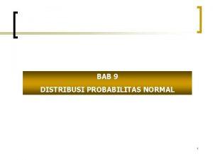 BAB 9 DISTRIBUSI PROBABILITAS NORMAL 1 Distribusi Probabilitas