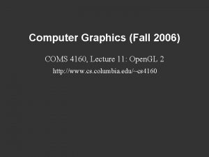 Computer Graphics Fall 2006 COMS 4160 Lecture 11