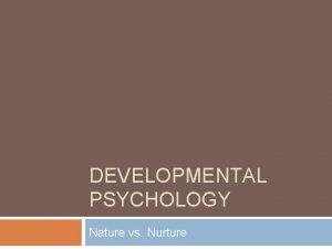 DEVELOPMENTAL PSYCHOLOGY Nature vs Nurture Agenda Midterm Warnings