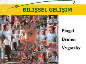 BLSEL GELM Piaget Bruner Vygotsky BLSEL GELM BL