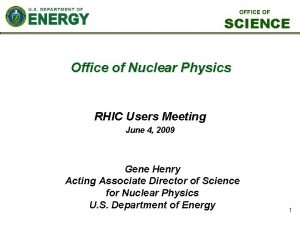 OFFICE OF SCIENCE Office of Nuclear Physics RHIC
