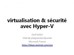 virtualisation scurit avec HyperV Cyril Voisin Chef de
