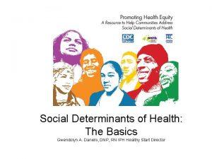 Social Determinants of Health The Basics Gwendolyn A