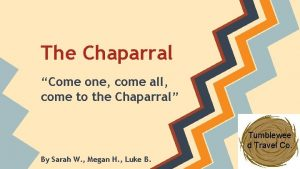 The Chaparral Come one come all come to