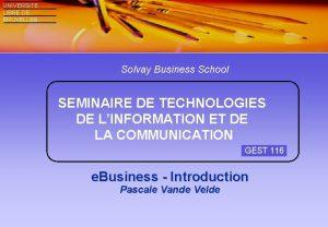 UNIVERSITE LIBRE DE BRUXELLES Solvay Business School SEMINAIRE