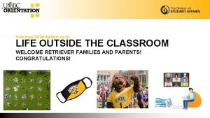 Summer Orientation 2020 LIFE OUTSIDE THE CLASSROOM WELCOME