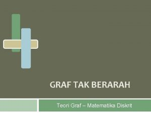 GRAF TAK BERARAH Teori Graf Matematika Diskrit Jenis