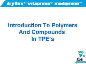 Introduction To Polymers And Compounds In TPEs Polymers