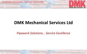 DMK Mechanical Services Ltd Pipework Solutions Service Excellence