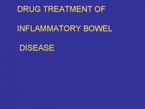 DRUG TREATMENT OF INFLAMMATORY BOWEL DISEASE Objectives n