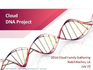 Cloud DNA Project Cloud Family Association July 19