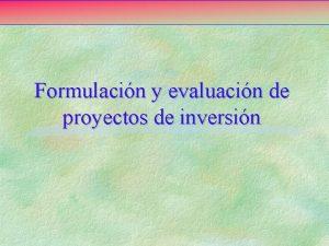 Formulacin y evaluacin de proyectos de inversin Formulacin