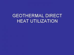 GEOTHERMAL DIRECT HEAT UTILIZATION DISTRICT HEATING GREENHOUSE HEATING