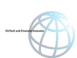 Fin Tech and Financial Inclusion Fin Tech enabling