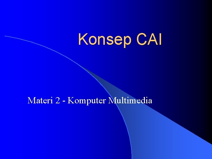 Konsep CAI Materi 2 Komputer Multimedia CAI singkat