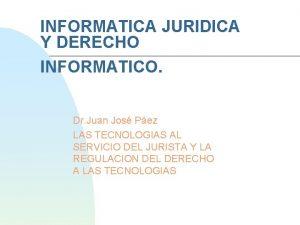 INFORMATICA JURIDICA Y DERECHO INFORMATICO Dr Juan Jos
