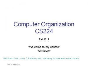 Computer Organization CS 224 Fall 2011 Welcome to