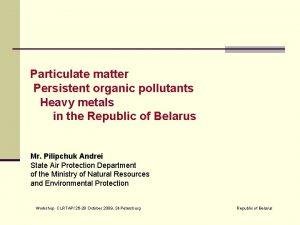 Particulate matter Persistent organic pollutants Heavy metals in