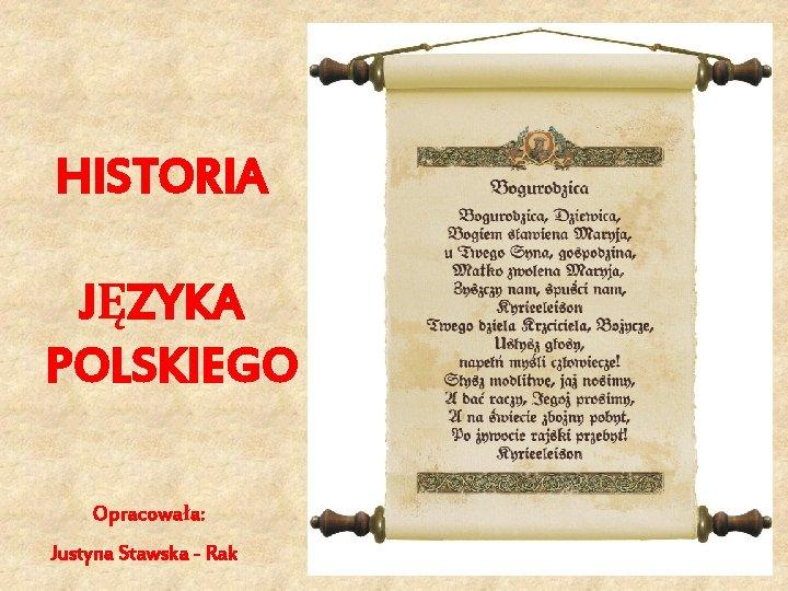 HISTORIA JZYKA POLSKIEGO Opracowaa Justyna Stawska Rak DRODZY