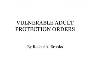 VULNERABLE ADULT PROTECTION ORDERS By Rachel A Brooks