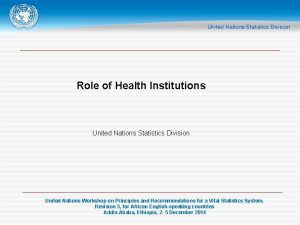 Role of Health Institutions United Nations Statistics Division
