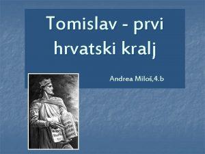 Tomislav prvi hrvatski kralj Andrea Milo 4 b
