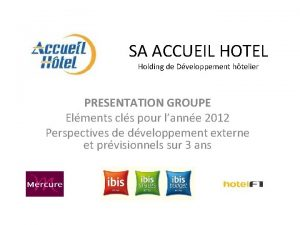 SA ACCUEIL HOTEL Holding de Dveloppement htelier PRESENTATION